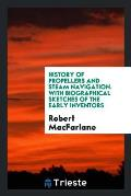 History of Propellers and Steam Navigation. with Biographical Sketches of the Early Inventors