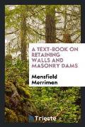 A Text-Book on Retaining Walls and Masonry Dams