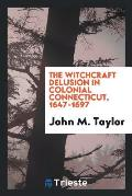 The Witchcraft Delusion in Colonial Connecticut, 1647-1697