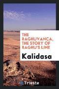 The Raghuvanca, the Story of Raghu's Line