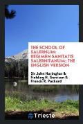 The School of Salernum: Regimen Sanitatis Salernitanum; The English Version