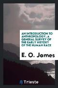 An Introduction to Anthropology; A General Survey of the Early History of the Human Race