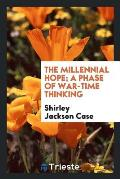 The Millennial Hope; A Phase of War-Time Thinking