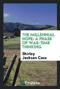 The Millennial Hope: A Phase of War-Time Thinking