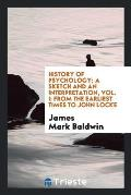 History of Psychology; A Sketch and an Interpretation, Vol. I: From the Earliest Times to John Locke