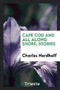 Cape Cod and All Along Shore; Stories