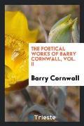 The Poetical Works of Barry Cornwall, Vol. II