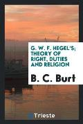 G. W. F. Hegel's; Theory of Right, Duties and Religion