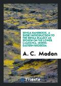 Senga Handbook. a Short Introduction to the Senga Dialect as Spoken on the Lower Luangwa, North-Eastern Rhodesia