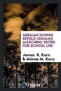 German Stories Retold (Grimms M?rchen): Edited for School Use