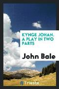 Kynge Johan. a Play in Two Parts