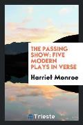The Passing Show: Five Modern Plays in Verse