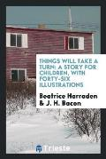 Things Will Take a Turn: A Story for Children, with Forty-Six Illustrations