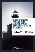 Cicero's Cato Major and L?lius; Or, de Senectute and de Amicitia