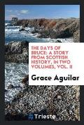 The Days of Bruce: A Story from Scottish History, in Two Volumes, Vol. II