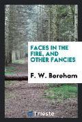 Faces in the Fire, and Other Fancies