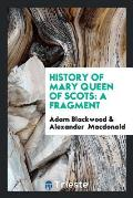 History of Mary Queen of Scots: A Fragment