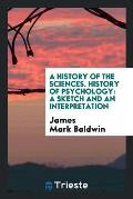 A History of the Sciences. History of Psychology: A Sketch and an Interpretation