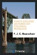 King's College Lectures on Colonial Problems