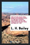 The Nature-Study Idea: Being an Interpretation of the New School-Movement to Put the Child in Sympathy with Nature; Pp. 1-157