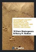 Shakespeare's Tragedy of Macbeth: With Introduction, and Notes Explanatory and Critical. for Use in Schools and Classes