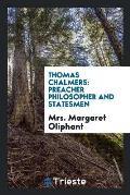 Thomas Chalmers: Preacher Philosopher and Statesmen