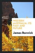 Western Australia: Its Past and Future