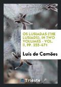 OS Lusiadas (the Lusiads), in Two Volumes - Vol. II, Pp. 255-471