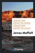 Jesus on Love to God, Jesus on Love to Man