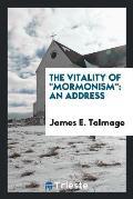 The Vitality of Mormonism: An Address