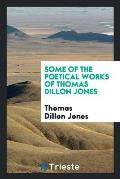 Some of the Poetical Works of Thomas Dillon Jones