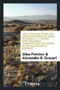 Early English Poets; The Complete Poems of Giles Fletcher, B. D.; Edited, with Memorial-Introduction and Notes, by the Alexander B. Grosart