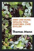 Herr Und Hund; Gesang Vom Kindchen: Zwei Idyllen