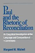 Paul & the Rhetoric of Reconciliation An Exegetical Investigation of the Language & Composition of 1 Corinthians