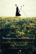 Theology for a Troubled Believer: An Introduction to the Christian Faith
