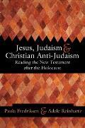 Jesus Judaism & Christian Anti Judaism Reading the New Testament After the Holocaust