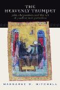 Heavenly Trumpet: John Chrysostom and the Art of Pauline Interpretation