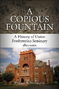 A Copious Fountain: A History of Union Presbyterian Seminary, 1812-2012