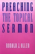 Preaching the Topical Sermon