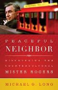 Peaceful Neighbor Discovering the Countercultural Mister Rogers