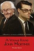 Voyage Round John Mortimer A Biography of the Creator of Rumpole of the Bailey