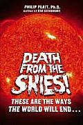 Death from the Skies These Are the Ways the World Will End