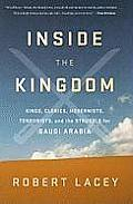 Inside the Kingdom Kings Clerics Modernists Terrorists & the Struggle for Saudi Arabia
