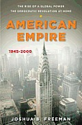 American Empire 1945 2000 The Rise of a Global Power the Democratic Revolution at Home