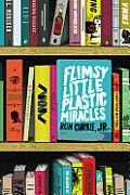 Flimsy Little Plastic Miracles A Novel