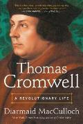 Thomas Cromwell A Revolutionary Life