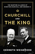 Churchill & the King The Wartime Alliance of Winston Churchill & George VI