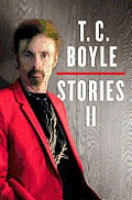 T C Boyle Stories II The Collected Stories of T Coraghessan Boyle Volume II