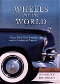 Wheels for the World Henry Ford His Company & a Century of Progress
