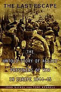 Last Escape The Untold Story of Allied Prisoners of War in Europe 1944 45